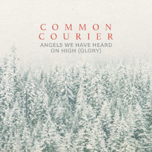 Common Courier - Angels We Have Heard on High (Glory)