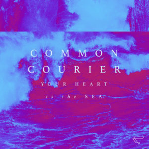 Common Courier - Your Heart is the Sea