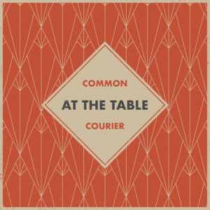 Common Courier - At the Table