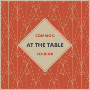 At the Table - Common Courier